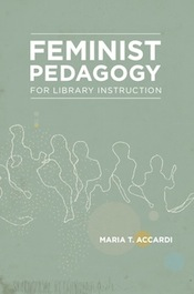 Reseña: Feminist Pedagogy for Library Instruction (Library Juice Press, 2013)